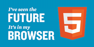 "picture of the HTML5 logo and the text saying: ""I've seen the future in my Web browser"""